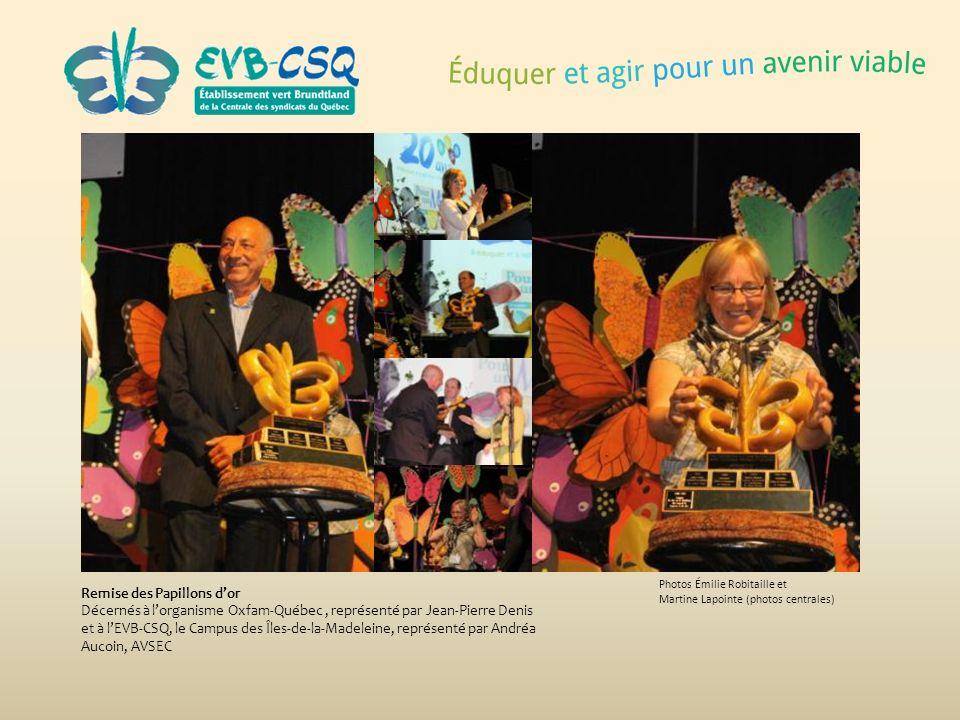 Photos Émilie Robitaille et Martine Lapointe (photos centrales) Remise des Papillons dor Décernés à lorganisme Oxfam-Québec, représenté par Jean-Pierr