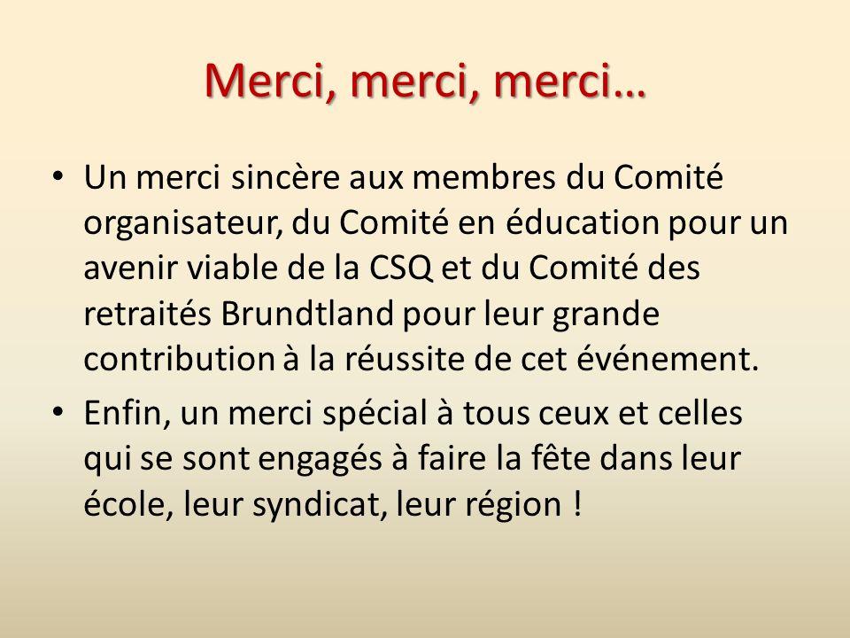 Merci, merci, merci… Un merci sincère aux membres du Comité organisateur, du Comité en éducation pour un avenir viable de la CSQ et du Comité des retr