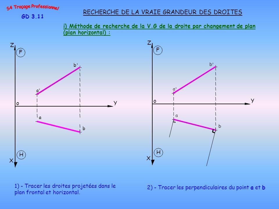 i) Méthode de recherche de la V.G de la droite par changement de plan (plan horizontal) : GD 3.11 RECHERCHE DE LA VRAIE GRANDEUR DES DROITES 2) - Trac