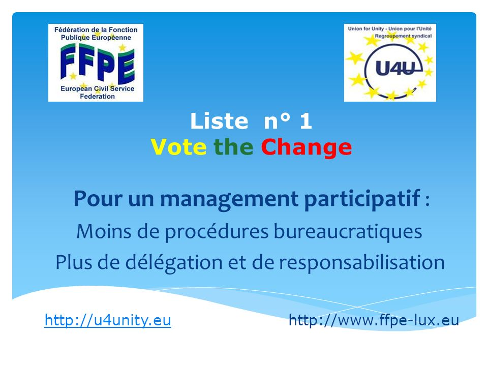 List n° 1 Vote the Change 55+: towards a new career For a real policy allowing our over-55 colleagues to do a useful job http://u4unity.euhttp://u4unity.euhttp://www.ffpe-lux.eu