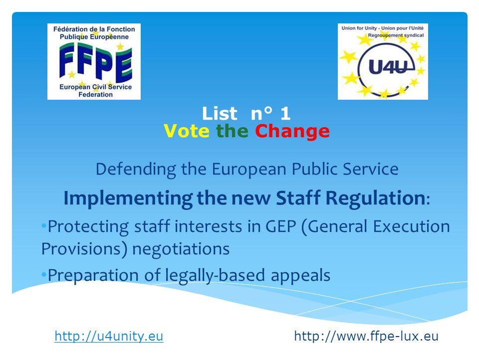 Liste n° 1 Vote the Change Défense de la Fonction Publique européenne Mise en œuvre du nouveau statut : Préservation des intérêts du personnel dans la négociation des DGEs (Dispositions Générales dexécution).