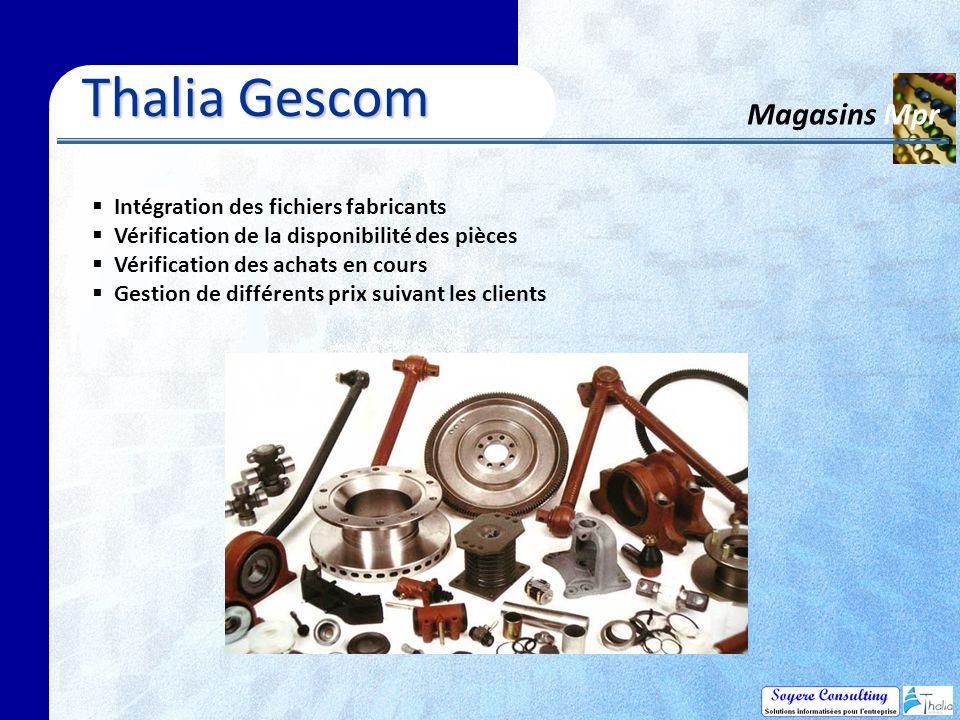 Thalia Gescom Magasins Mpr Intégration des fichiers fabricants Vérification de la disponibilité des pièces Vérification des achats en cours Gestion de différents prix suivant les clients