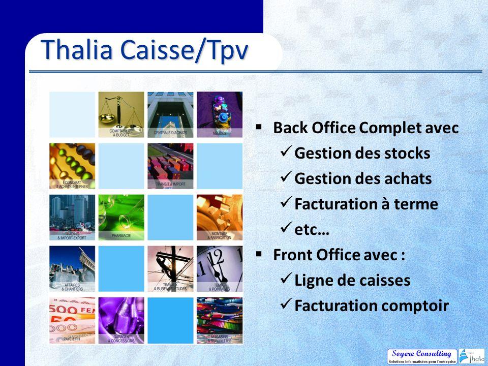 Thalia Caisse/Tpv Thalia Caisse/Tpv Back Office Complet avec Gestion des stocks Gestion des achats Facturation à terme etc… Front Office avec : Ligne de caisses Facturation comptoir