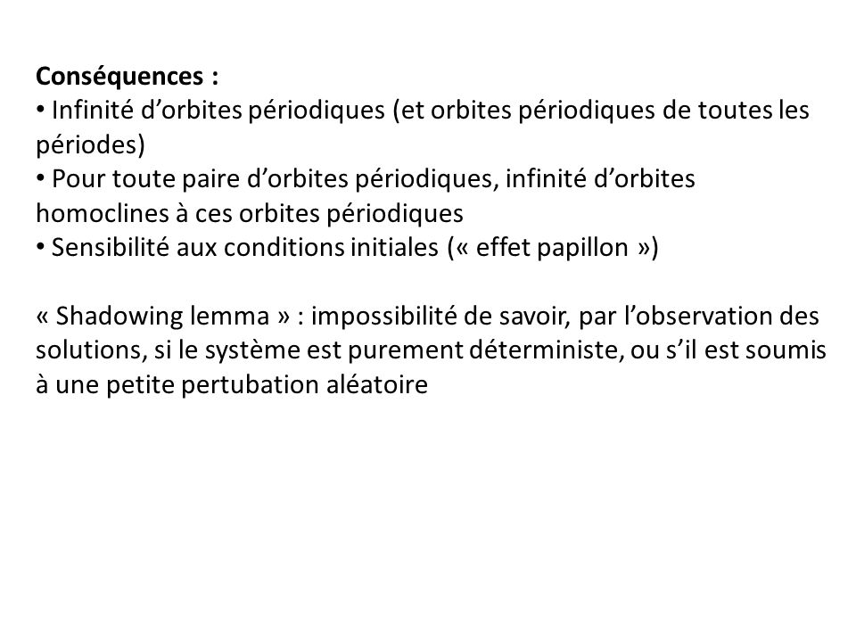 Conséquences : Infinité dorbites périodiques (et orbites périodiques de toutes les périodes) Pour toute paire dorbites périodiques, infinité dorbites