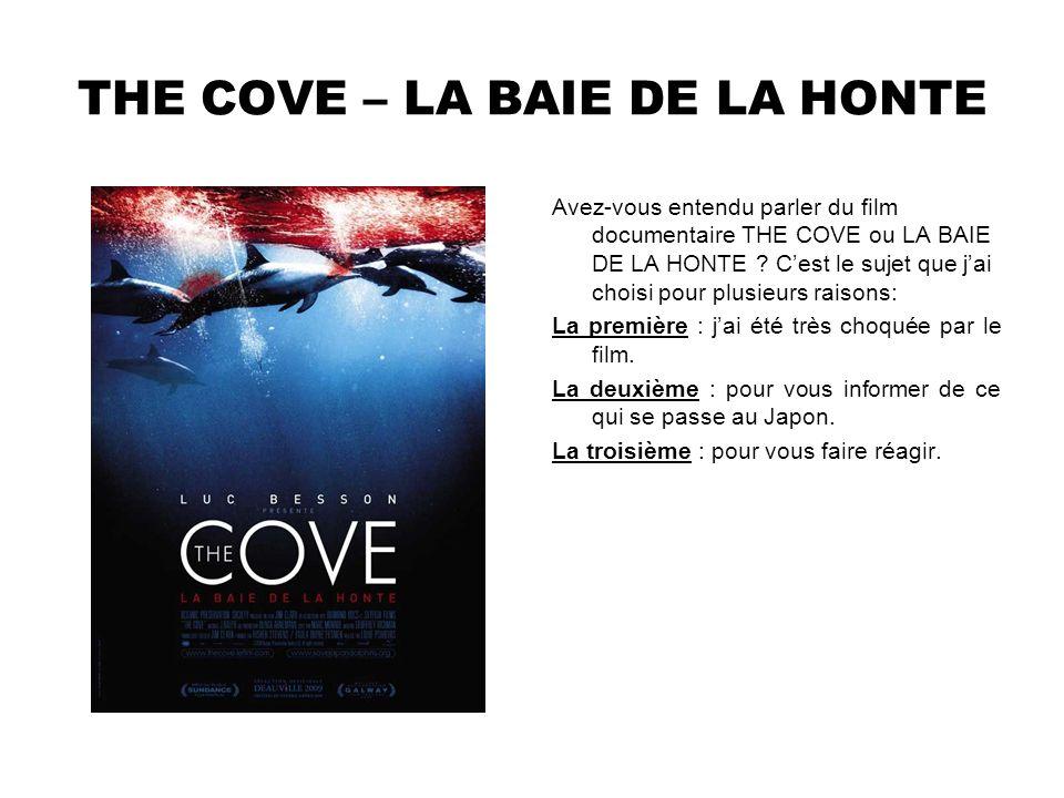 THE COVE – LA BAIE DE LA HONTE Avez-vous entendu parler du film documentaire THE COVE ou LA BAIE DE LA HONTE ? Cest le sujet que jai choisi pour plusi