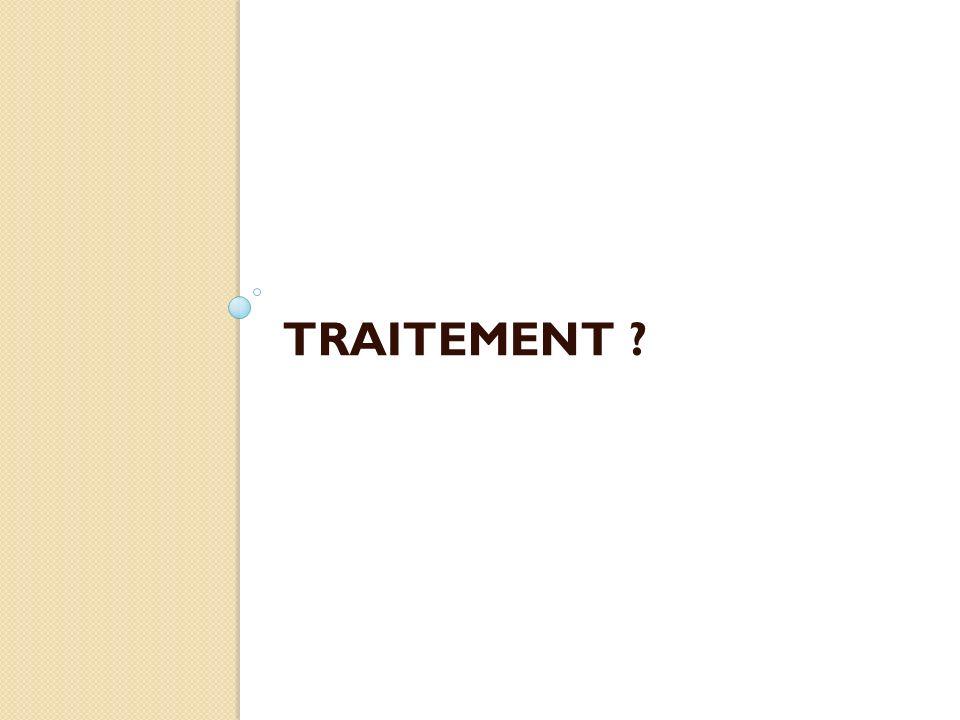 TRAITEMENT ?