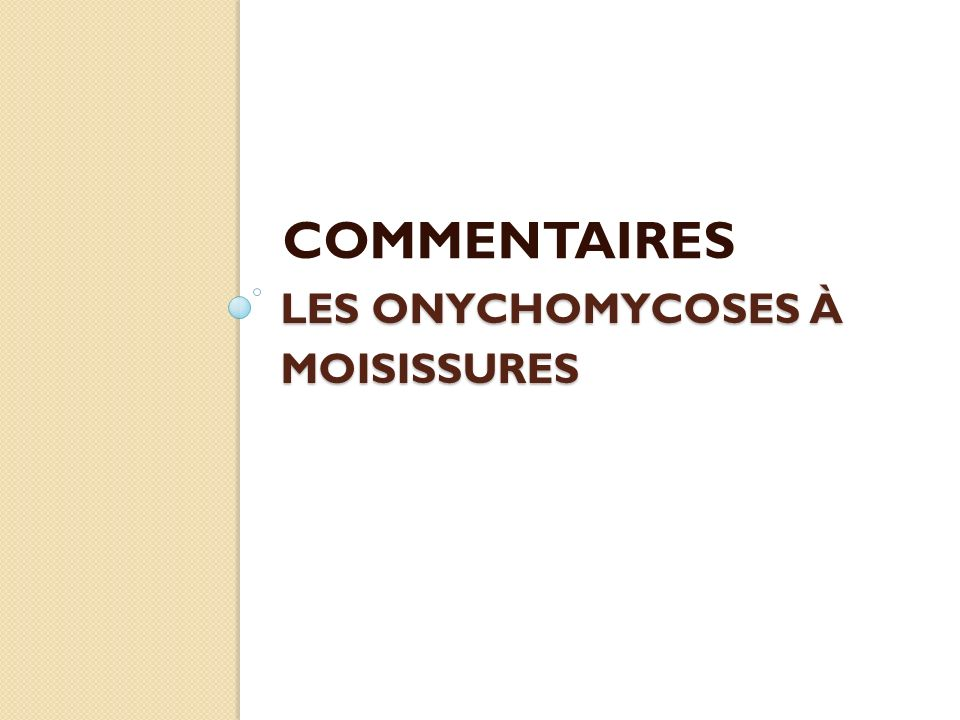 LES ONYCHOMYCOSES À MOISISSURES COMMENTAIRES