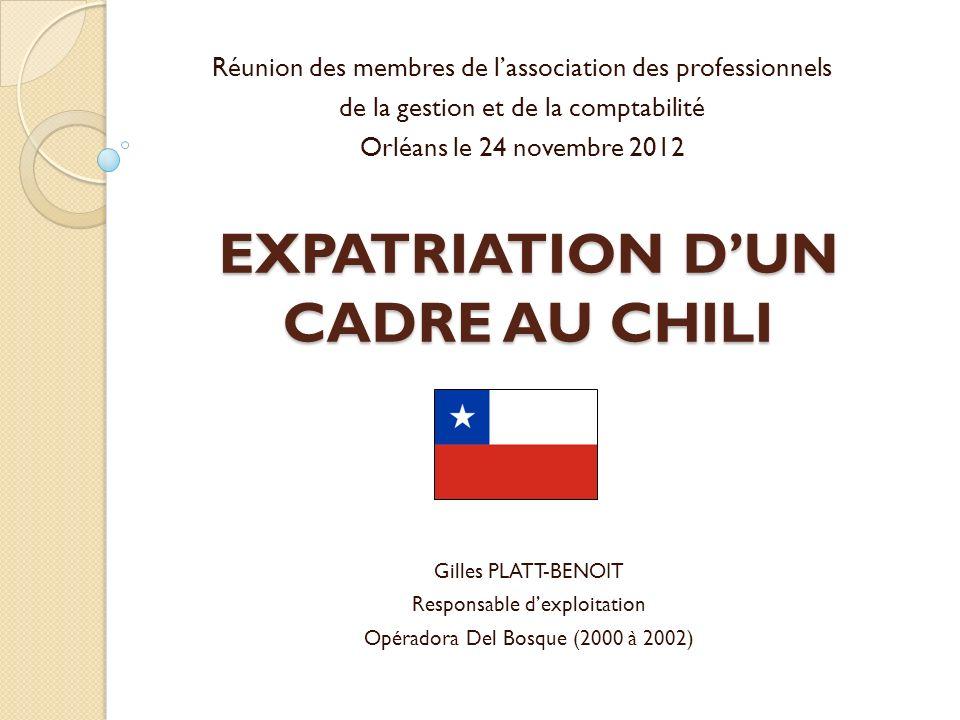 EXPATRIATION DUN CADRE AU CHILI Réunion des membres de lassociation des professionnels de la gestion et de la comptabilité Orléans le 24 novembre 2012