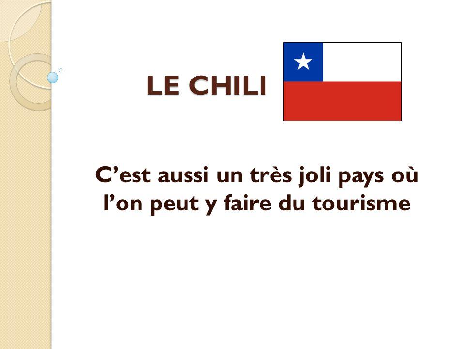 Cest aussi un très joli pays où lon peut y faire du tourisme LE CHILI