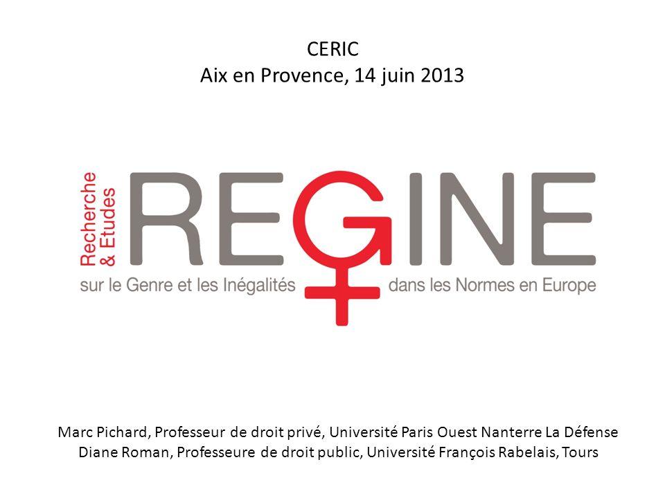 CERIC Aix en Provence, 14 juin 2013 Marc Pichard, Professeur de droit privé, Université Paris Ouest Nanterre La Défense Diane Roman, Professeure de dr