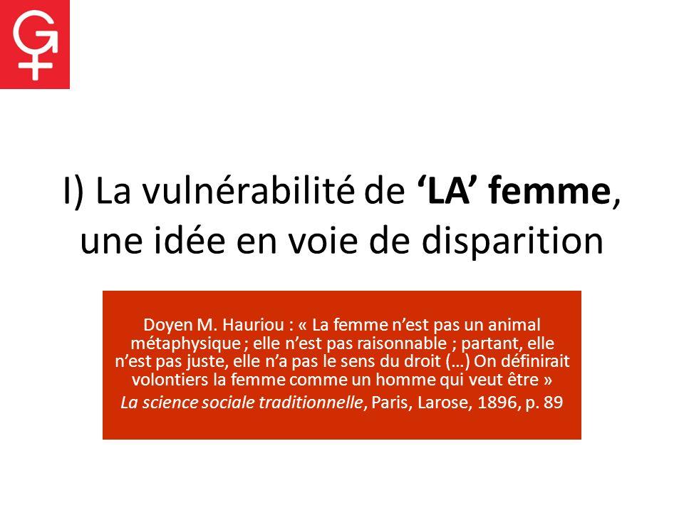 I) La vulnérabilité de LA femme, une idée en voie de disparition Doyen M. Hauriou : « La femme nest pas un animal métaphysique ; elle nest pas raisonn