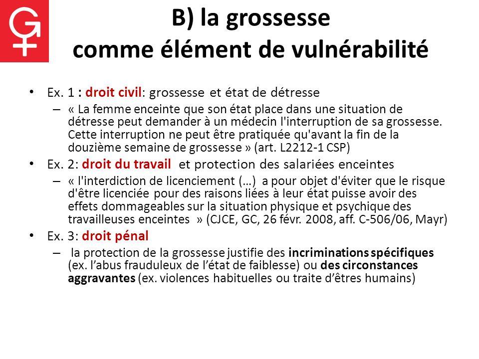 B) la grossesse comme élément de vulnérabilité Ex. 1 : droit civil: grossesse et état de détresse – « La femme enceinte que son état place dans une si