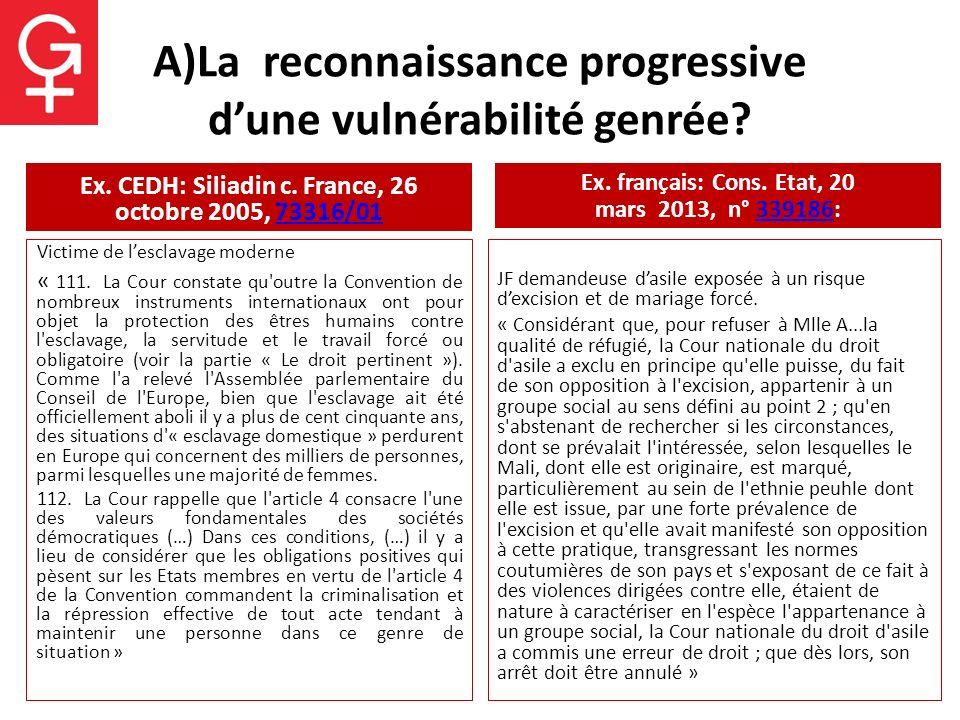 A)La reconnaissance progressive dune vulnérabilité genrée? Ex. CEDH: Siliadin c. France, 26 octobre 2005, 73316/0173316/01 Victime de lesclavage moder