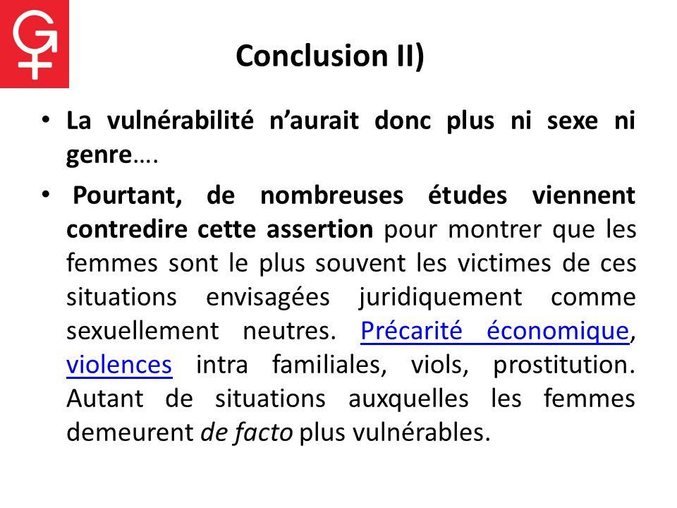 Conclusion II) La vulnérabilité naurait donc plus ni sexe ni genre…. Pourtant, de nombreuses études viennent contredire cette assertion pour montrer q