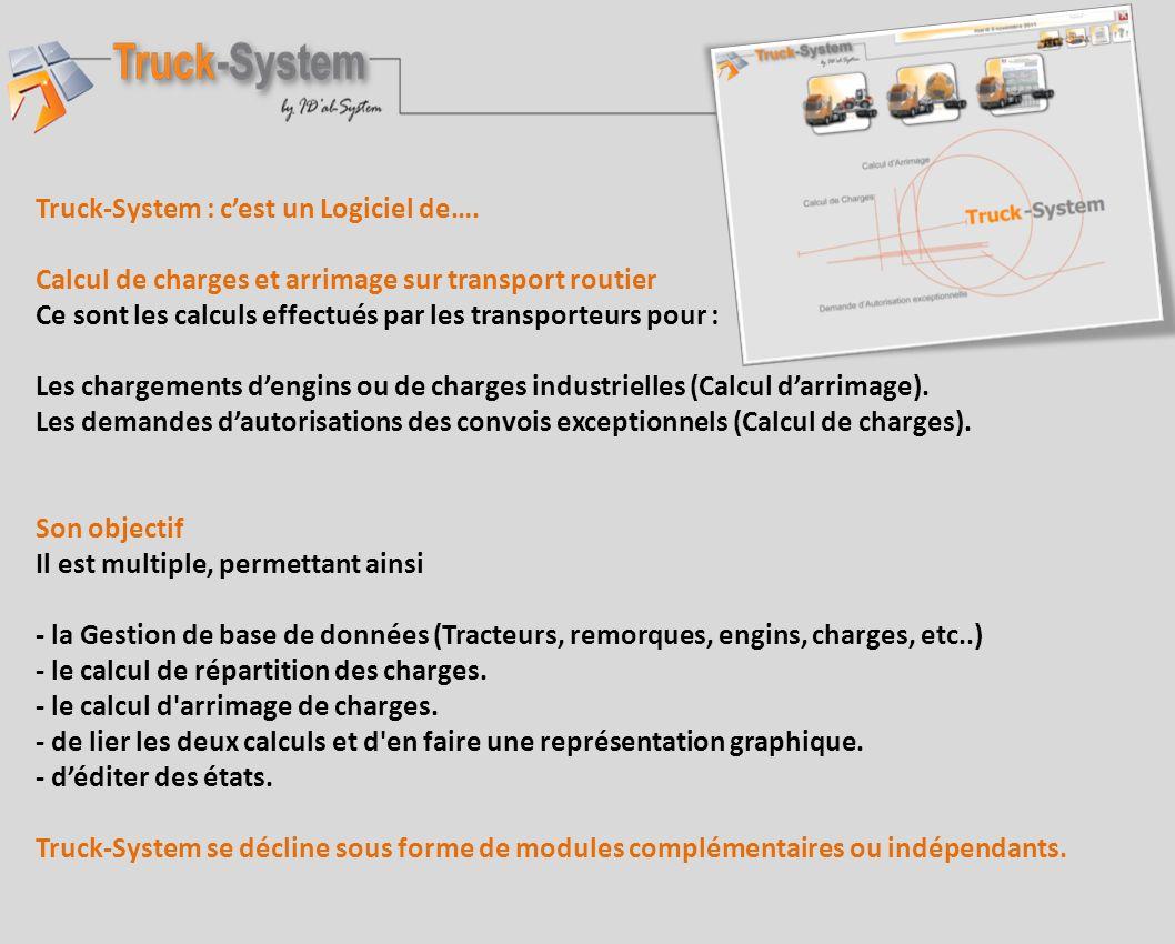 Truck-System : cest un Logiciel de…. Calcul de charges et arrimage sur transport routier Ce sont les calculs effectués par les transporteurs pour : Le