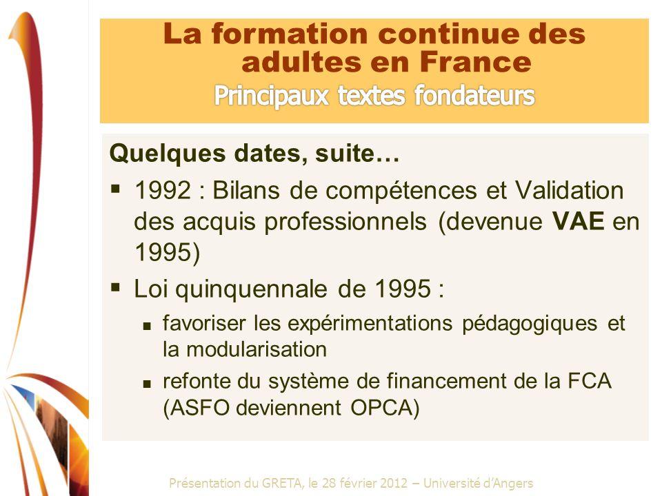 Présentation du GRETA, le 28 février 2012 – Université dAngers Et tout récemment : novembre 2009 Réforme de la formation professionnelle initiale et continue : Sécurisation des parcours Modularisation accrue VAE / bilans de compétences DIF à renforcer