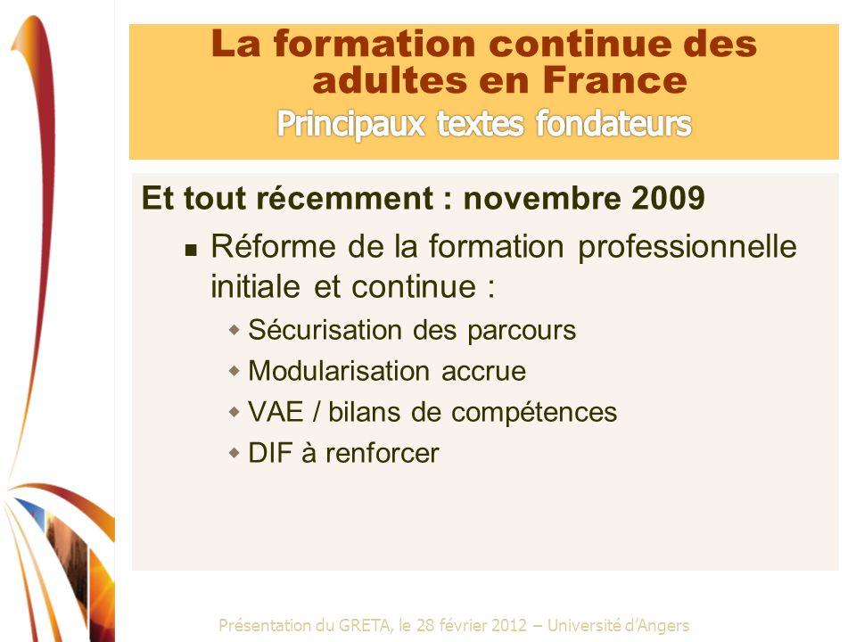 Présentation du GRETA, le 28 février 2012 – Université dAngers Et tout récemment : novembre 2009 Réforme de la formation professionnelle initiale et c