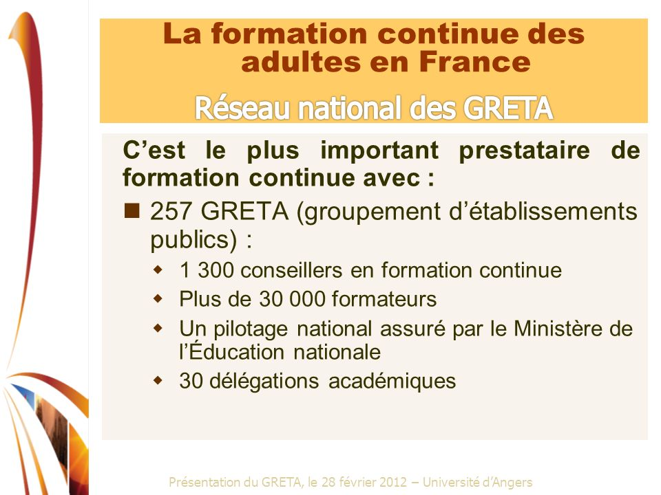 Présentation du GRETA, le 28 février 2012 – Université dAngers Le réseau des GRETA de lAcadémie de Nantes VENDÉE LOIRE ATLANTIQUE MAYENNE SARTHE MAINE ET LOIRE greta 10 GRoupements dETAblissements publics