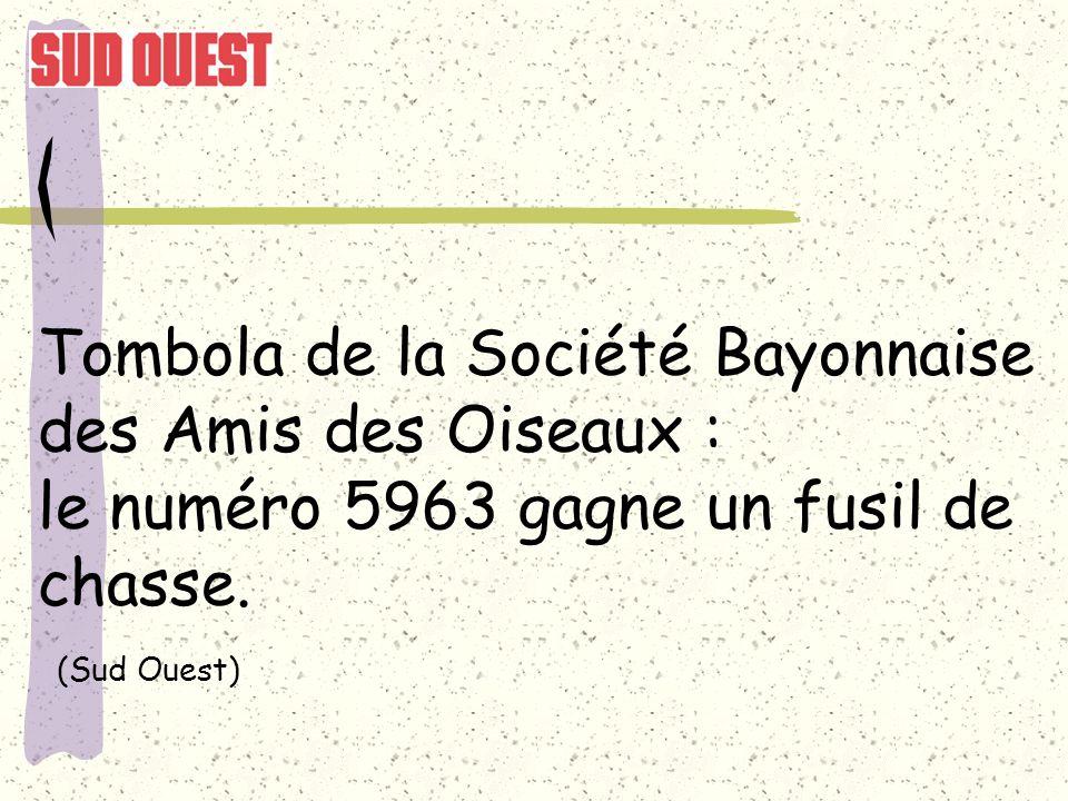 Tombola de la Société Bayonnaise des Amis des Oiseaux : le numéro 5963 gagne un fusil de chasse. (Sud Ouest)