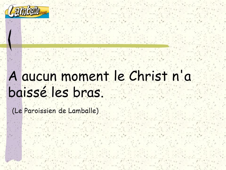 A aucun moment le Christ n'a baissé les bras. (Le Paroissien de Lamballe)