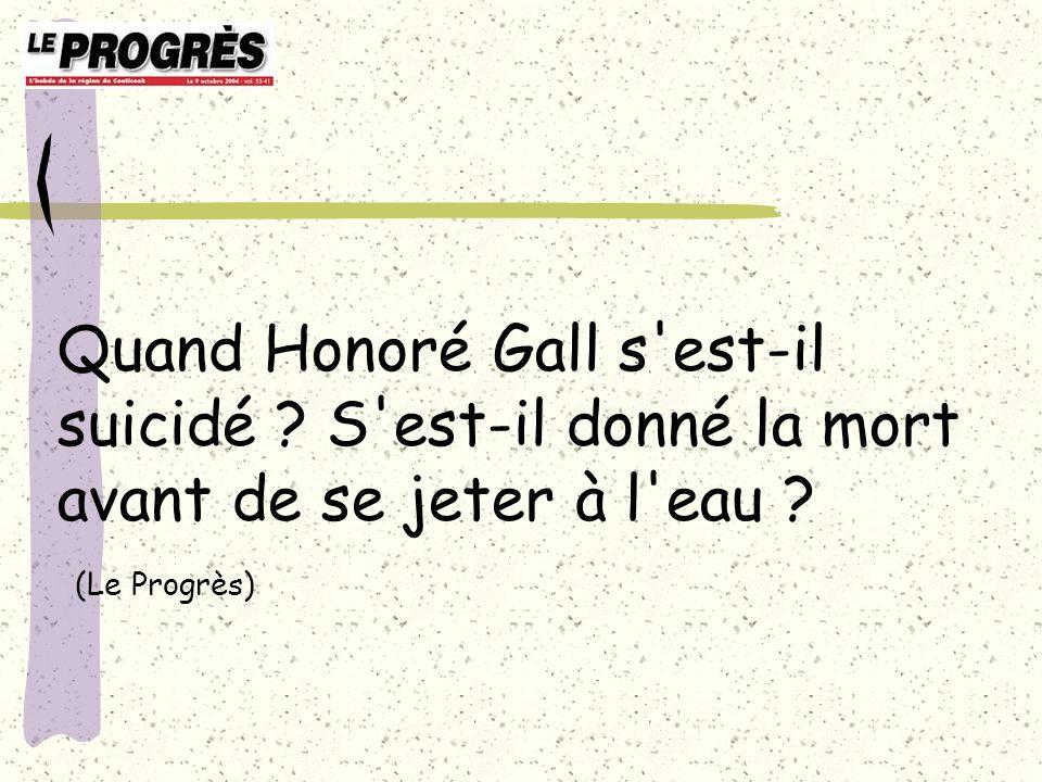 Quand Honoré Gall s'est-il suicidé ? S'est-il donné la mort avant de se jeter à l'eau ? (Le Progrès)