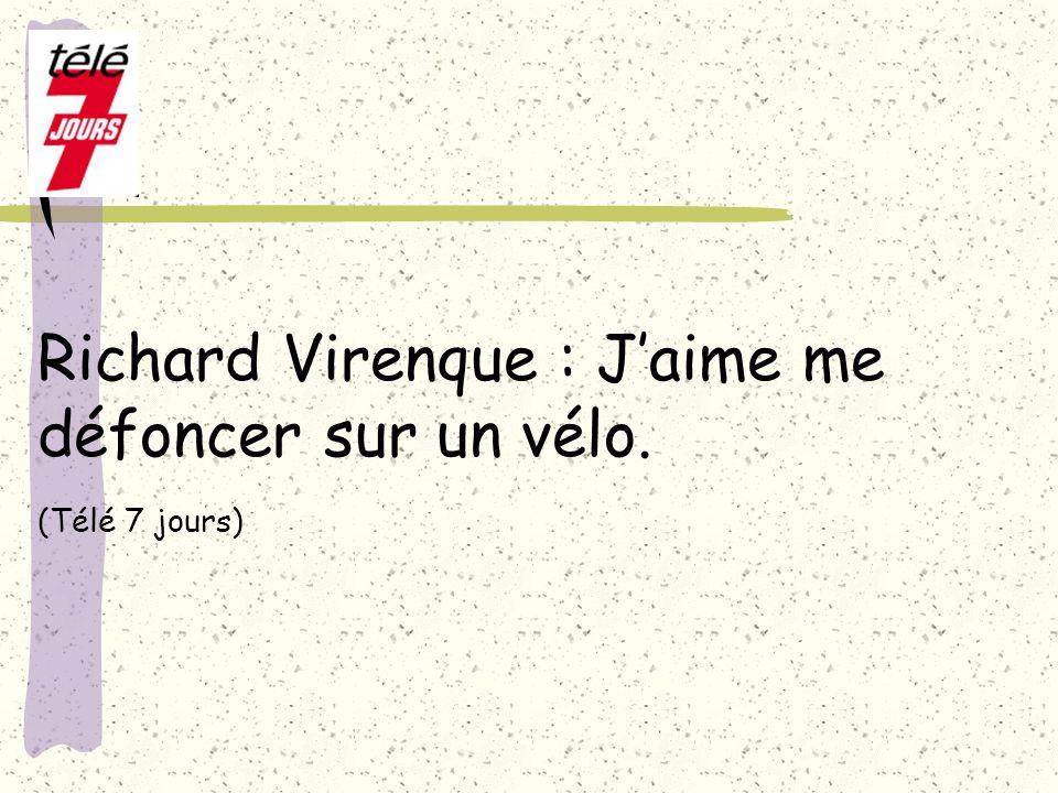 Richard Virenque : Jaime me défoncer sur un vélo. (Télé 7 jours)