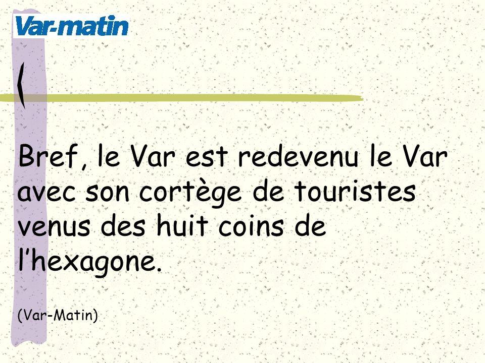Bref, le Var est redevenu le Var avec son cortège de touristes venus des huit coins de lhexagone. (Var-Matin)