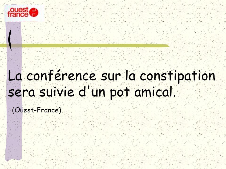 La conférence sur la constipation sera suivie d'un pot amical. (Ouest-France)