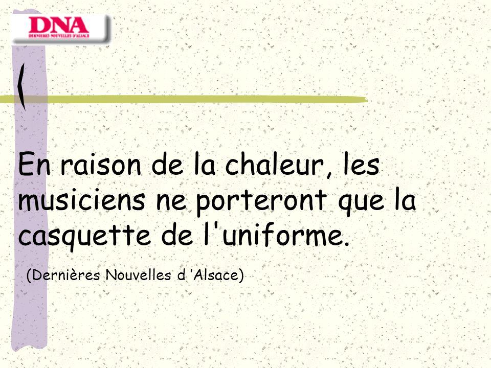 En raison de la chaleur, les musiciens ne porteront que la casquette de l'uniforme. (Dernières Nouvelles d Alsace)