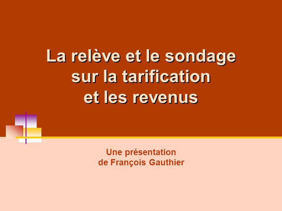 La relève et le sondage sur la tarification et les revenus Une présentation de François Gauthier