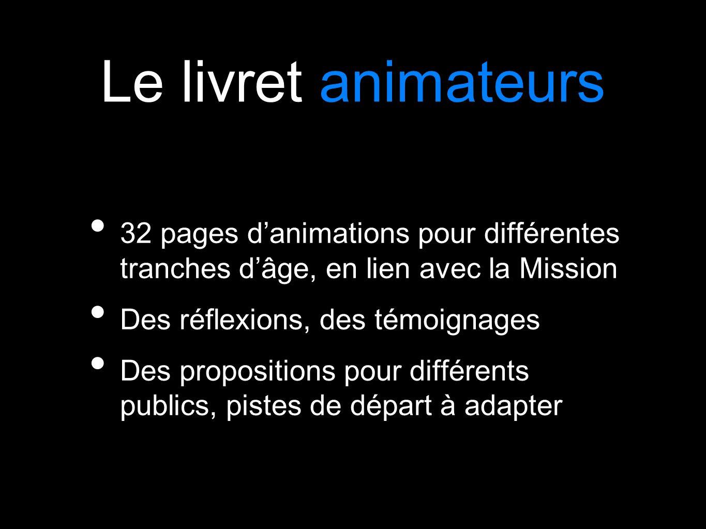 Le livret animateurs 32 pages danimations pour différentes tranches dâge, en lien avec la Mission Des réflexions, des témoignages Des propositions pou