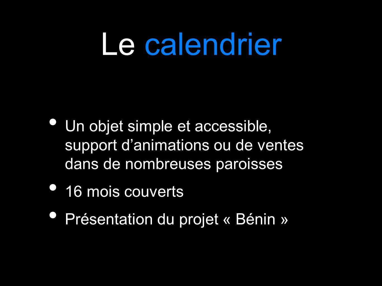 Le calendrier Un objet simple et accessible, support danimations ou de ventes dans de nombreuses paroisses 16 mois couverts Présentation du projet « B