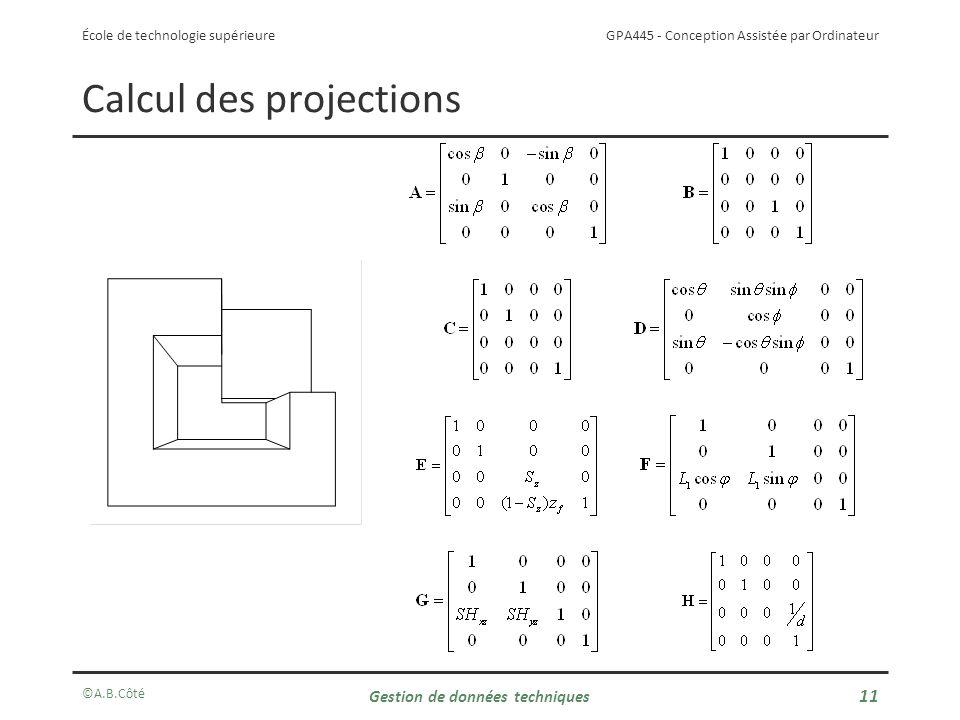 GPA445 - Conception Assistée par Ordinateur École de technologie supérieure Calcul des projections ©A.B.Côté Gestion de données techniques 11