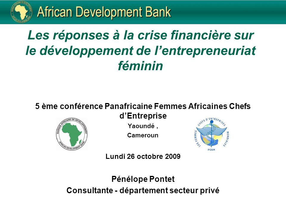 Les réponses à la crise financière sur le développement de lentrepreneuriat féminin 5 ème conférence Panafricaine Femmes Africaines Chefs dEntreprise