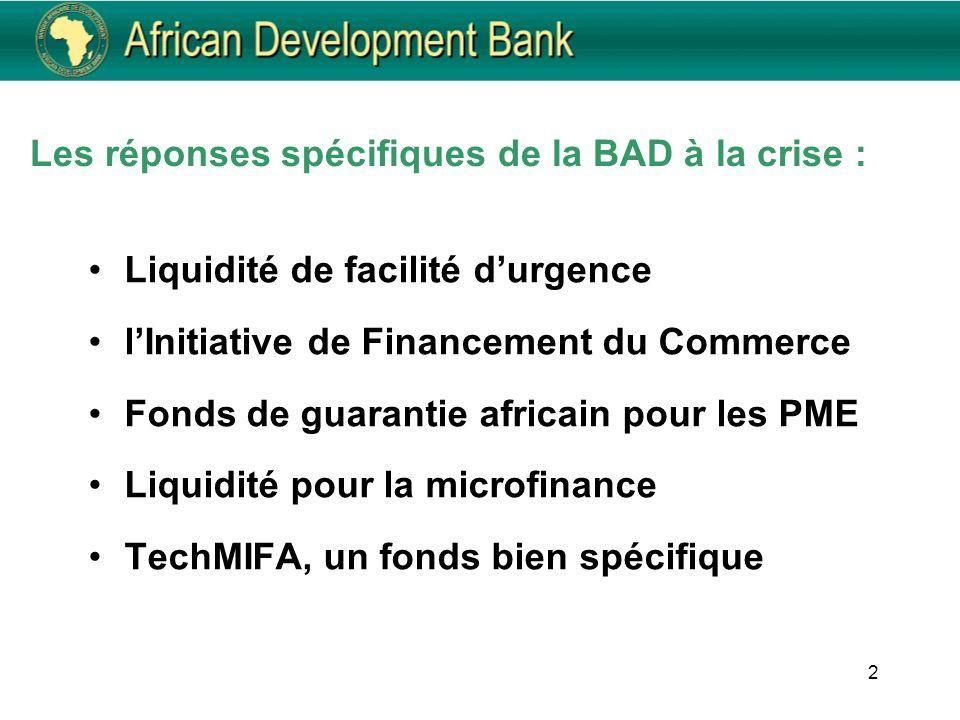 2 Les réponses spécifiques de la BAD à la crise : Liquidité de facilité durgence lInitiative de Financement du Commerce Fonds de guarantie africain po