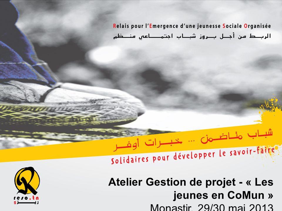 Atelier Gestion de projet - « Les jeunes en CoMun » Monastir, 29/30 mai 2013