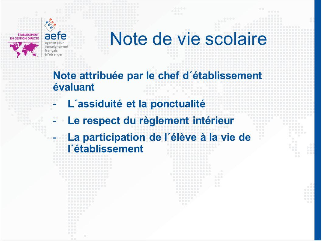 Note de vie scolaire Note attribuée par le chef d´établissement évaluant -L´assiduité et la ponctualité -Le respect du règlement intérieur -La partici