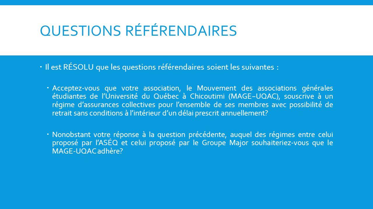 QUESTIONS RÉFÉRENDAIRES Il est RÉSOLU que les questions référendaires soient les suivantes : Acceptez-vous que votre association, le Mouvement des ass