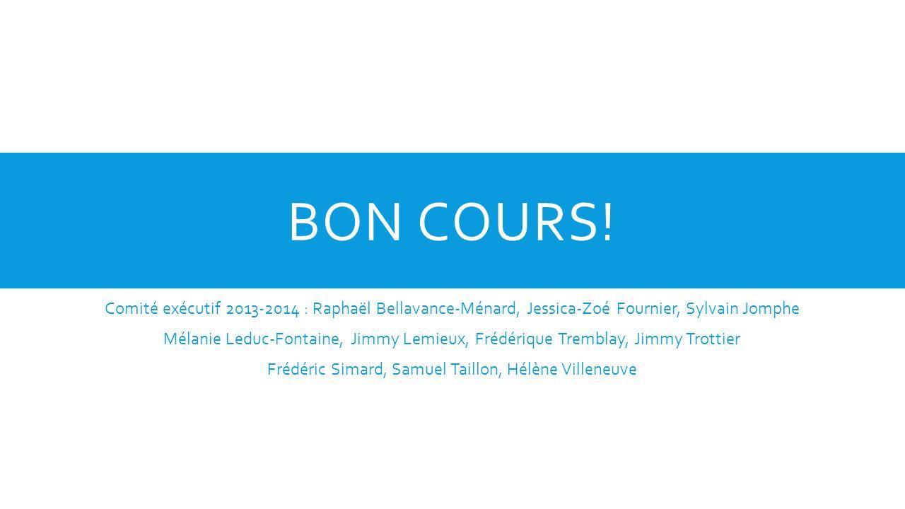 BON COURS! Comité exécutif 2013-2014 : Raphaël Bellavance-Ménard, Jessica-Zoé Fournier, Sylvain Jomphe Mélanie Leduc-Fontaine, Jimmy Lemieux, Frédériq