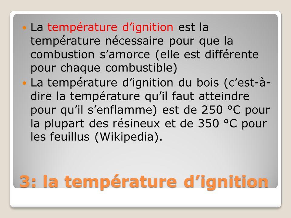 3: la température dignition La température dignition est la température nécessaire pour que la combustion samorce (elle est différente pour chaque com