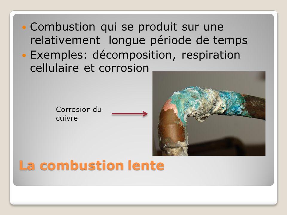 La combustion lente Combustion qui se produit sur une relativement longue période de temps Exemples: décomposition, respiration cellulaire et corrosio