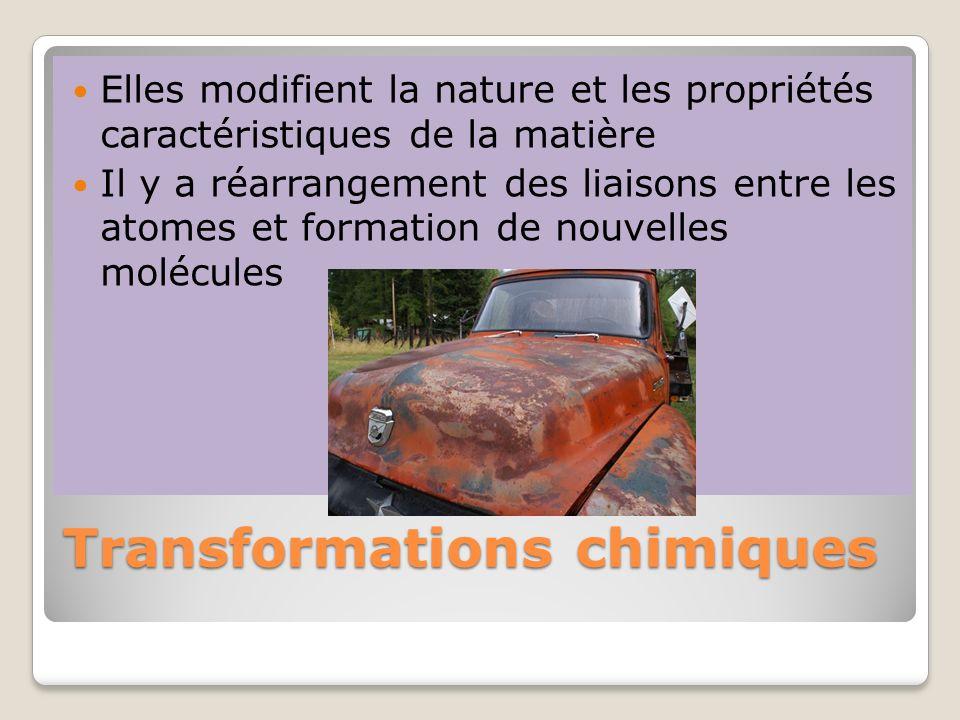 Transformations chimiques Elles modifient la nature et les propriétés caractéristiques de la matière Il y a réarrangement des liaisons entre les atome
