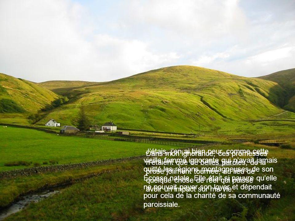 Jétais, jen ai bien peur, comme cette vieille femme ignorante qui navait jamais quitté les régions montagneuses de son Écosse natale.