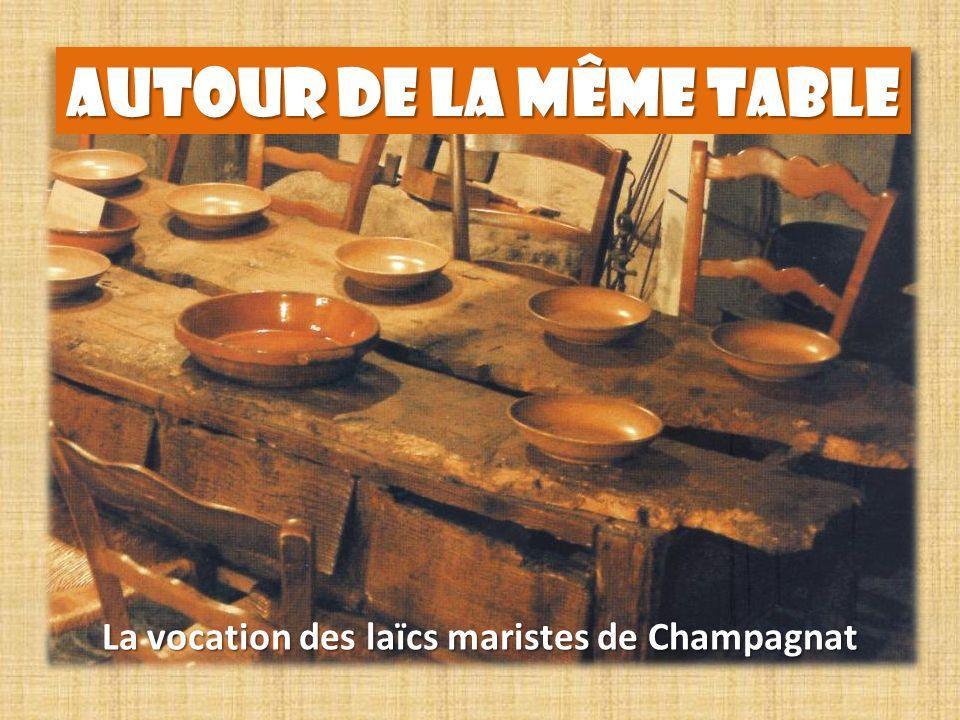 AUTOUR DE LA MÊME TABLE La vocation des laïcs maristes de Champagnat