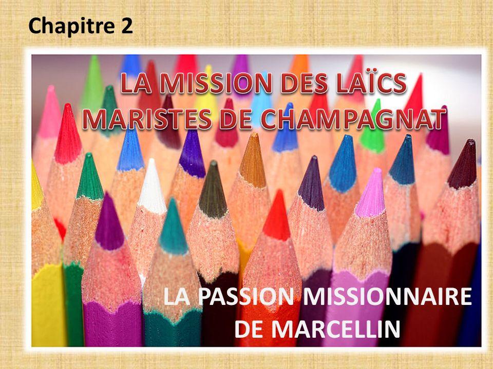 Chapitre 2 LA PASSION MISSIONNAIRE DE MARCELLIN