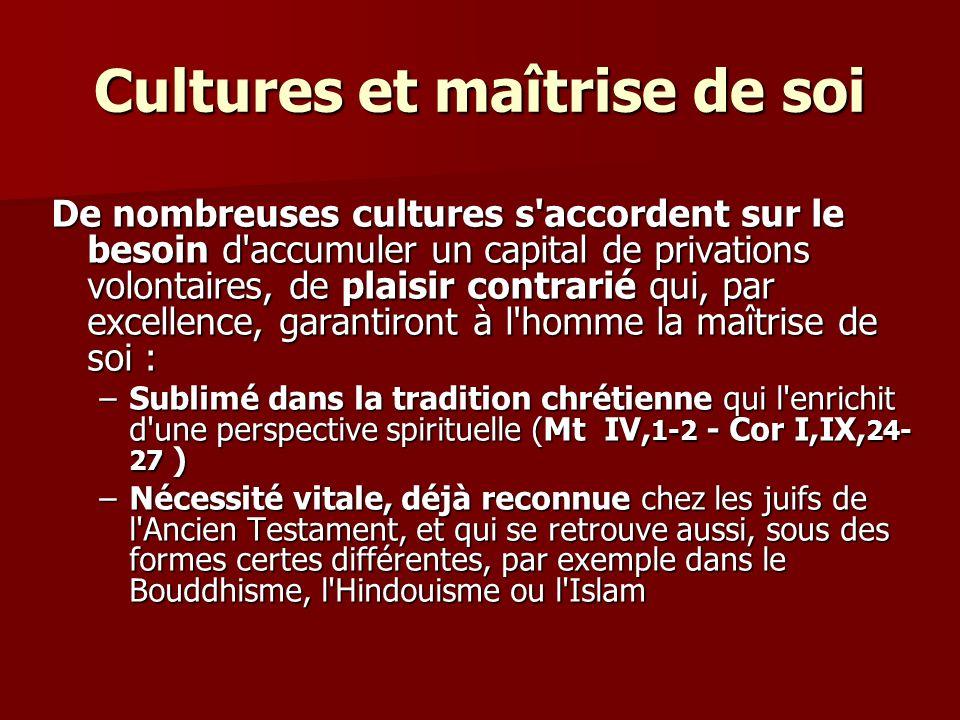 Cultures et maîtrise de soi De nombreuses cultures s'accordent sur le besoin d'accumuler un capital de privations volontaires, de plaisir contrarié qu