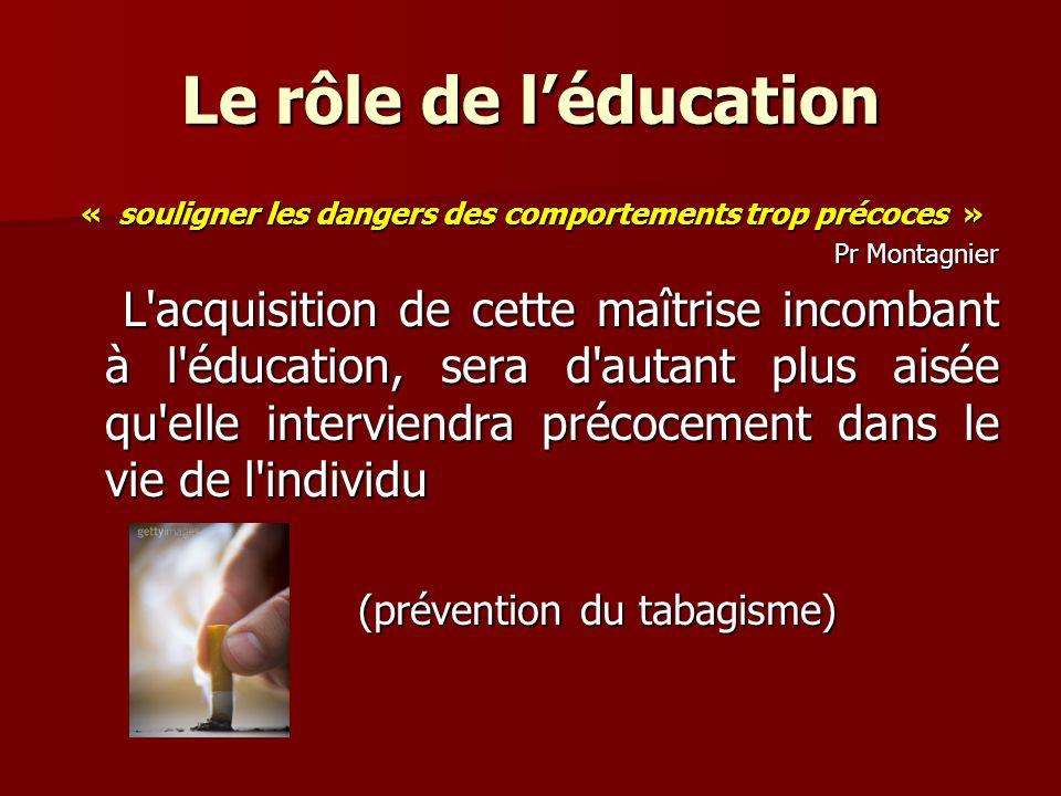 Le rôle de léducation « souligner les dangers des comportements trop précoces » Pr Montagnier L'acquisition de cette maîtrise incombant à l'éducation,