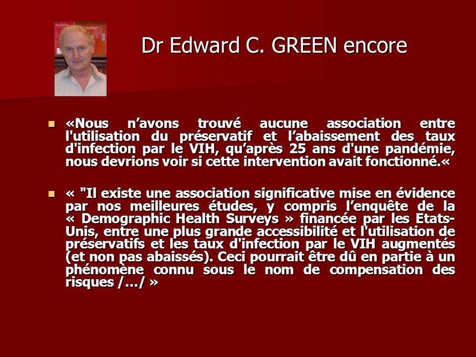 Dr Edward C. GREEN encore Dr Edward C. GREEN encore «Nous navons trouvé aucune association entre l'utilisation du préservatif et labaissement des taux