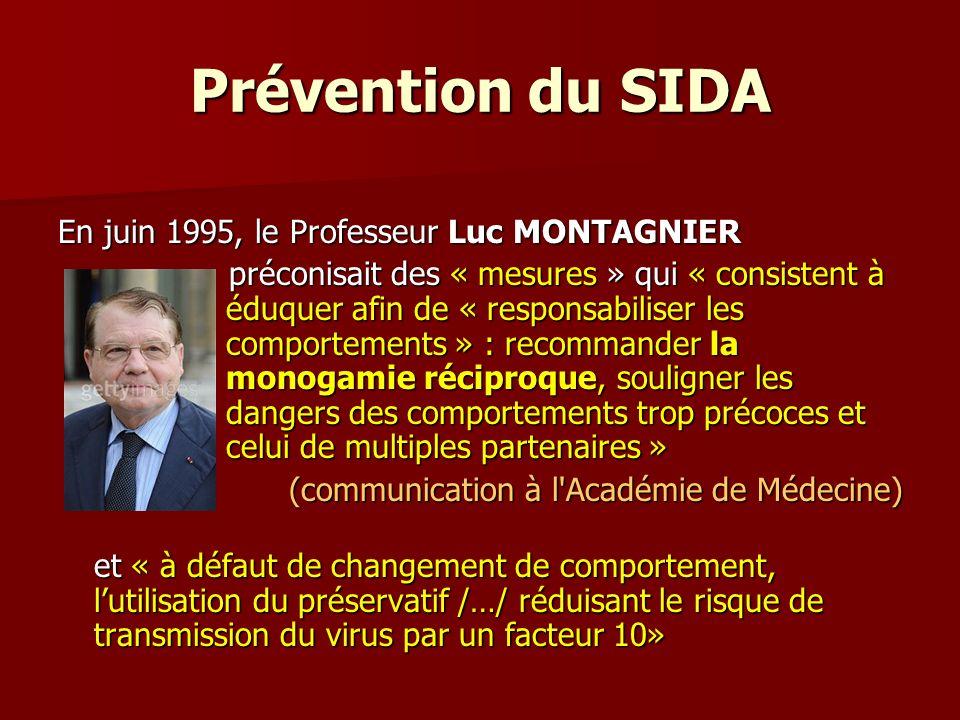 Prévention du SIDA En juin 1995, le Professeur Luc MONTAGNIER préconisait des « mesures » qui « consistent à éduquer afin de « responsabiliser les com