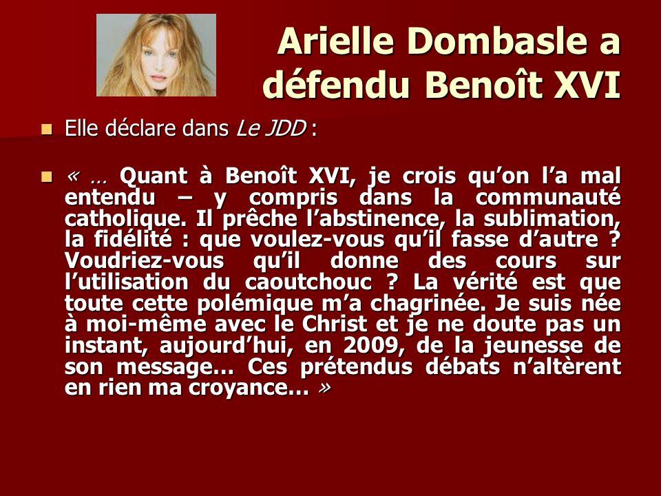 Arielle Dombasle a défendu Benoît XVI Arielle Dombasle a défendu Benoît XVI Elle déclare dans Le JDD : Elle déclare dans Le JDD : « … Quant à Benoît X
